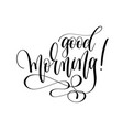 good morning - hand lettering inscription text vector image