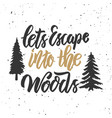 lets escape into the woods hand drawn lettering vector image vector image