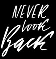 never look back hand drawn lettering vector image vector image