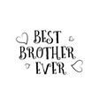 best brother ever love quote logo greeting card vector image vector image