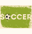 soccer typographic vintage grunge style poster vector image vector image