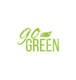 calligraphy go green motivational quote vector image vector image
