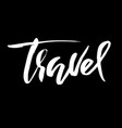 travel hand drawn phrase ink handwritten vector image vector image