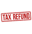 tax refund sign or stamp vector image vector image