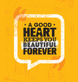 a good heart keeps you beautiful forever vector image