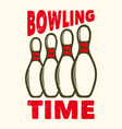t-shirt design slogan typography bowling time vector image
