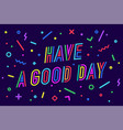 have a good day greeting card banner poster vector image vector image