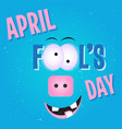 april fools day funny face with crazy smile for vector image