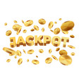 Jackpot with golden coins realistic jackpot money