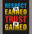 respect is earned trust is gained vector image