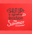 shut up and go on vacation this summer season vector image