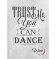 Poster lettering Trust me you can dance coal vector image vector image