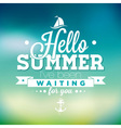Hello Summer ive been waiting for you inspiration vector image vector image