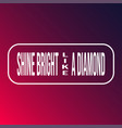 shine bright like a diamond life quote with vector image vector image