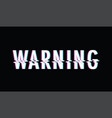 warning glitch text vector image vector image
