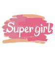 creative lettering with girly phrase super girl vector image