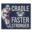 poster design cradle faster stronger with hockey vector image vector image