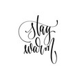 stay warm - hand lettering inscription text to vector image vector image