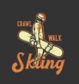 t-shirt design slogan typography crawl walk vector image