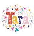 Tara girls name design decorative lettering type vector image vector image