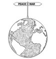 artistic drawing of world globe with peace or war vector image