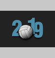 new year numbers 2019 and volleyball ball vector image