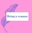 being a woman feminism modern calligraphic quote vector image