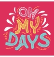 Oh my days hand-lettering t-shirt vector image vector image