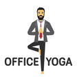business man practicing yoga in the office vector image