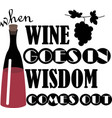 when wine goes in wisdom comes dut vector image