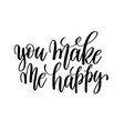 you make me happy black and white hand written vector image vector image