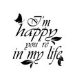 i am happy you are in my life calligraphic vector image