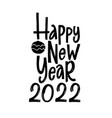 hand drawn lettering happy new year 2022 vector image