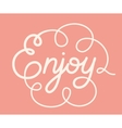Word Enjoy Hand lettering Handmade calligraphy vector image