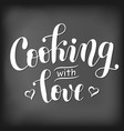 cooking with love stilyzed as chalk lettering vector image vector image