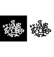 i love boobs graffiti tag in black over white vector image vector image