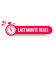 last minute deals label with stop watch vector image vector image