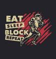 t shirt design eat sleep block repeat wit vector image vector image