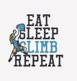 t shirt design eat sleep climb repeat with woman vector image vector image