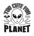 aliens quotes and slogan good for t-shirt too vector image vector image
