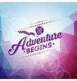 And so the Adventure begins inspiration quote vector image vector image