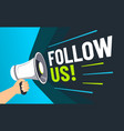 follow us inviting followers loudspeaker in hand vector image vector image