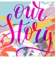 our story hand written lettering phrase vector image vector image