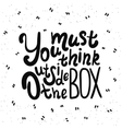 You must think outside the box vector image vector image