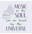 Music in the soul can be heard by the universe vector image