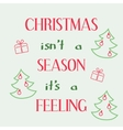 Christmas is not a season it is a feeling vector image vector image