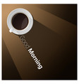 good morning with a cup of coffee background vector image