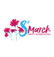 happy womens day 8th march flower greeting card vector image vector image