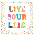 Live your life Inspirational quote Hand drawn vector image