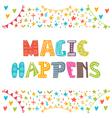 Magic happens Inspirational motivational quote vector image
